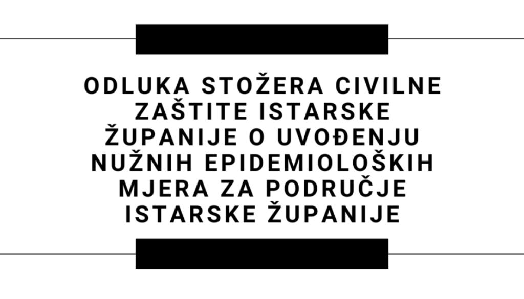 Odluka Stožera civilne zaštite Istarske županije o uvođenju nužnih epidemioloških mjera za područje Istarske županije (1)